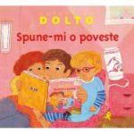 Spune-mi o poveste - Catherine Dolto