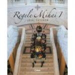 Regele Mihai I. Loial tuturor (contine ilustratii din proiectul '' Fotografii pentru Rege'')