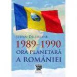 1989-1990. Ora planetara a Romaniei - Stefan Delureanu