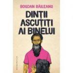 Dintii ascutiti ai binelui (Bogdan Raileanu)
