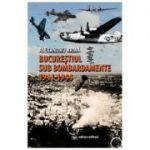 Bucurestiul sub bombardamente (1941-1944) - Alexandru Arma