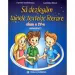 Sa dezlegam tainele textelor literare. Clasa a IV-a. Semestrul 1 AL - Carmen Iordachescu