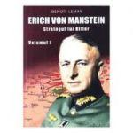 Erich von Manstein, strategul lui Hitler Vol. 1 - Benoit Lemay