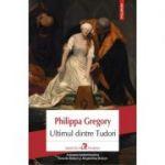 Ultimul dintre Tudori - Philippa Gregory