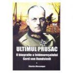 Ultimul prusac. O biografie a feldmaresalului Gerd von Rundstedt. Volumul I - Charles Messenger