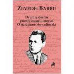 Drum si destin printre husarii istoriei - Zevedei Barbu