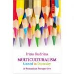Multiculturalism - United in Diversity: A Romanian Perspective - Irina Budrina