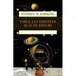 Visul lui Einstein si alte eseuri - Stephen Hawking. Traducere de Gheorghe Stratan