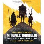 Miturile Nordului. Povestile lui Odin, Thor si Loki - Kevin Crossley-Holland. Ilustratii de Jeffrey Alan Love