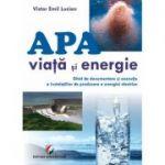 Apa - viata si energie. Ghid de documentare si executie a instalatiilor de producere a energiei electrice - Victor Emil Lucian