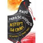 Astept sa crapi (de astazi, in prime-time) - Radu Paraschivescu