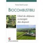 Biocombustibili. Ghid de obtinere a energiei din deseuri - Victor Emil Lucian