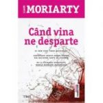 Cand vina ne desparte - Liane Moriarty. De la autoarea romanului MARILE MINCIUNI NEVINOVATE