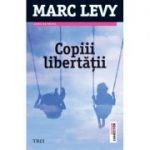 Copiii libertatii - Marc Levy. Traducere de Ileana Busuioc