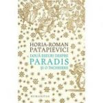 Doua eseuri despre paradis. Si o Incheiere - Horia-Roman Patapievici
