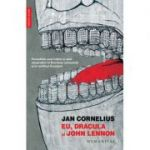 Eu, Dracula si John Lennon. Povestirile unui traitor si uluit observator in Romania comunista si in mirificul Occident - Jan Cornelius