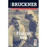 Fiul cel bun - Pascal Bruckner. Traducere de Doru Mares