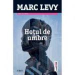 Hotul de umbre - Marc Levy. Traducere de Marie-Jeanne Vasiloiu