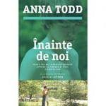 Inainte de noi - Anna Todd. Al cincilea volum din seria AFTER