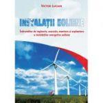 Instalatii eoliene. Îndrumător de inginerie, executie, montare si exploatare a instalatiilor energetice eoliene - Victor Emil Lucian