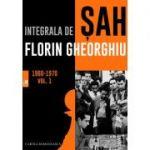 Integrala de sah 1960-1970 Vol. 1 - Florin Gheorghiu