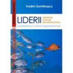 Liderii. Arhetipuri si roluri organizationale. Leadership si cultura organizationala - Vadim Dumitrascu