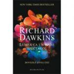 Lumea ca un mare spectacol. Dovezile evolutiei - Richard Dawkins
