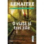O viata si trei zile - Pierre Lemaitre. Traducere de Diana Alina Ene
