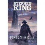 Pistolarul (Seria Turnul intunecat, partea I, 2017) - STEPHEN KING
