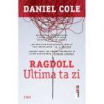 Ragdoll. Ultima ta zi - Daniel Cole. Primul roman din seria Detectiv William Fawkes