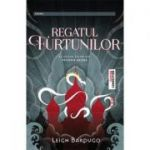 Regatul Furtunilor - Leigh Bardugo. Al doilea volum din Trilogia Grisha