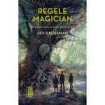 Regele magician (Seria Magicienii, partea a II-a - LEV GROSSMAN