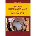 Relatii internationale si diplomatice. Intre teorie si practica - Elena Chirita
