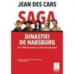 Saga dinastiei de Habsburg. De la Sfantul Imperiu la Uniunea Europeana - Jean des Cars