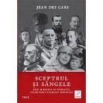 Sceptrul si sangele: Regi si regine in tumultul celor doua Razboaie Mondiale - Jean des Cars