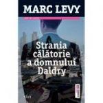 Strania calatorie a domnului Daldry - Marc Levy. Traducere de Marie-Jeanne Vasiloiu