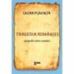 Tragedia Romaniei. Epistola catre romani - Lazar Placinta