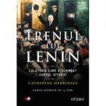 Trenul lui Lenin. Calatoria care a schimbat cursul istoriei - Catherine Merridale