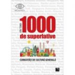 1000 de superlative si curiozitati de cultura generala - Ion Toma