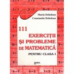 111 Exercitii si probleme de matematica. Clasa I - Constantin Dehelean