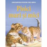 Enciclopedia pentru toti copiii. Pisici mari si mici - Steve Parker
