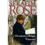 Ortodoxia si Religia Viitorului - ierom. Serafim Rose