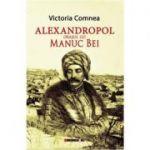 Alexandropol, orasul lui Manuc Bei - Victoria Comnea