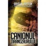 Canionul Tiranozaurului - Douglas Preston