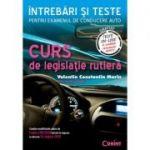 Curs de legislatie rutiera. Intrebari si teste pentru examenul de conducere auto. Editia 2019 - Valentin Constantin Marin