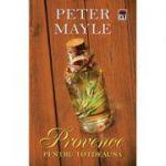 Provence pentru totdeauna - Peter Mayle