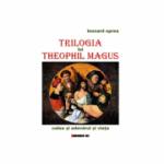 Trilogia lui Theophil Magus. Calea si adevarul si viata - Leonard Oprea