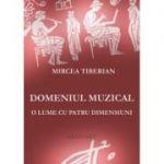 Domeniul muzical. O lume cu patru dimensiuni - Mircea Tiberian