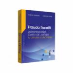 Frauda fiscala. Jurisprudenta Curtii de Justitie a Uniunii Europene - Tudor Vidrean