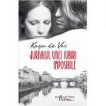 Jurnalul unei iubiri imposibile. Editia a II-a - Kaya de Vos